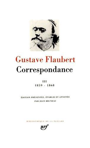 9782070106691: Flaubert : Correspondance, tome 3 Janvier 1859 - Décembre 1868