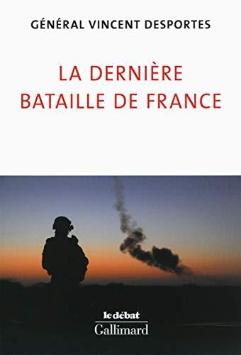 9782070106912: La dernière bataille de France: Lettre aux Français qui croient encore être défendus