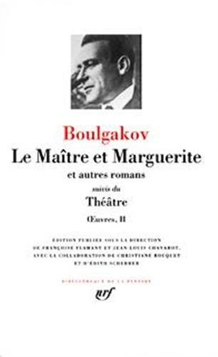 LE MAÎTRE ET MARGUERITE et autres romans, suivis du THEATRE. Oeuvres II: BOULGAKOV, Mikhaïl
