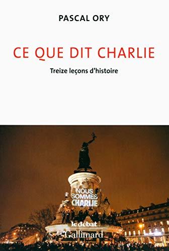 9782070114337: Ce que dit Charlie : Treize lecons d'histoire - Nous sommes Charlie [ Charlie hebdo ] (French Edition)