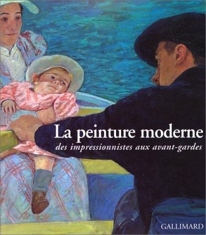 9782070116034: La peinture moderne. Des impressionniste aux avant-gardes