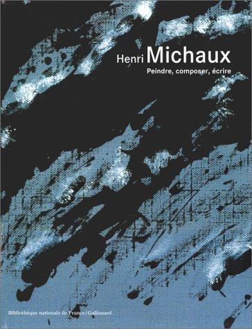 Henri Michaux : Peindre, composer, écrire