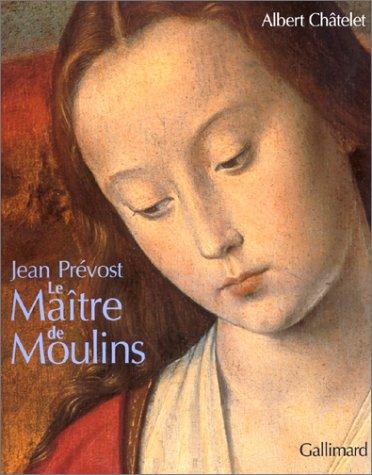 9782070116850: Jean Prévost Le Maître de Moulins (Monographies)