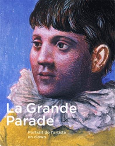 La Grande Parade: Portrait de l'artiste en clown: Ann Thomas, Jean Clair, Sophie Basch