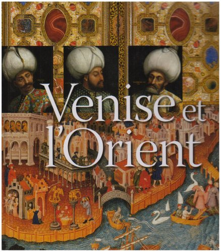 VENISE ET L'ORIENT (828-1797): STEFANO CARBONI