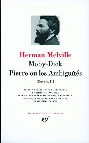 9782070118458: Oeuvres : Tome 3, Moby Dick, Pierre ou les Ambiguites [Bibliotheque de la Pleiade] (French edition) (Bibliothèque de la Pléiade)