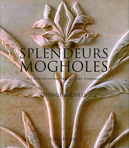 Splendeurs mogholes (French edition): George Michell, Mumtaz Currim