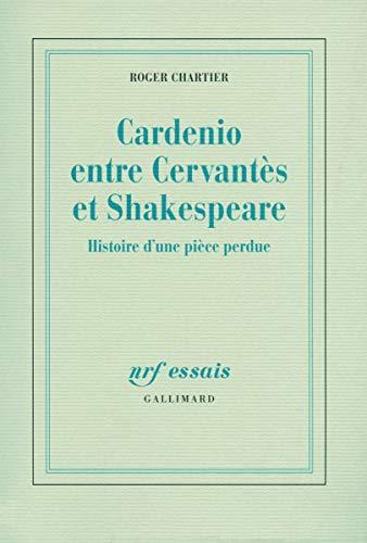 9782070123872: Cardenio entre Cervantès et Shakespeare: Histoire d'une pièce perdue (NRF Essais)