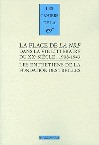 La Place de La NRF dans la vie littéraire du XXe siècle : 1908-1943. Les entretiens ...