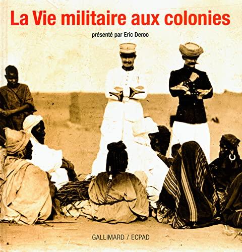 La Vie militaire aux colonies: Eric Deroo