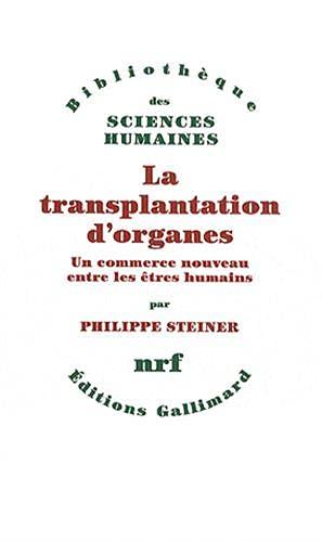 TRANSPLANTATION D'ORGANES (LA) : UN COMMERCE NOUVEAU ENTRE LES ÊTRES HUMAINS: STEINER ...