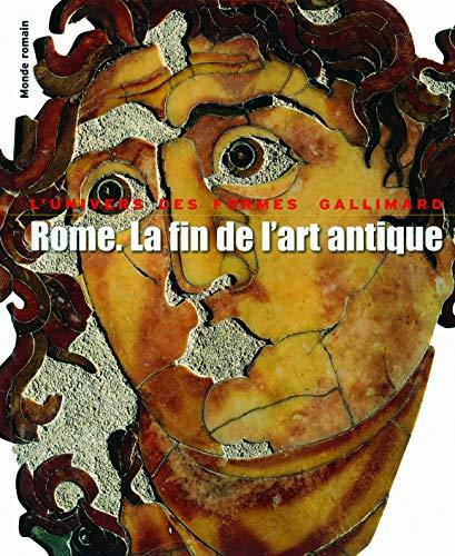 9782070129843: Rome. La fin de l'art antique : L'art de l'Empire romain de Septime Sévère à Théodose Ier