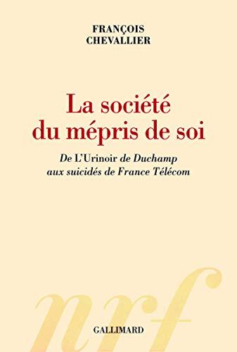 9782070131488: La société du mépris de soi : De L'Urinoir de Duchamp aux suicidés de France Télécom