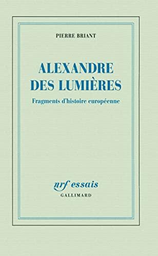 Alexandre des Lumieres: Fragments d'histoire europeenne (nrf essais): Pierre Briant