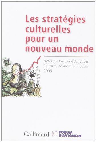 Les stratégies culturelles pour un nouveau monde (French Edition): Forum d'Avignon