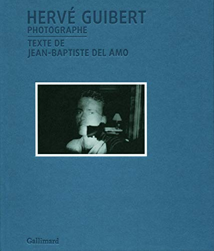 Hervé Guibert photographe: Jean-Baptiste Del Amo