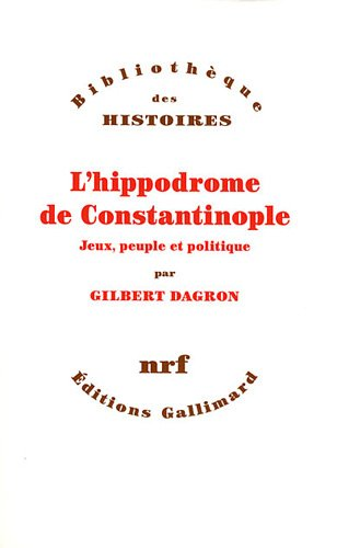 L'hippodrome de Constantinople (French Edition): Dagron Gilbert