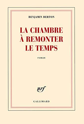 La Chambre a Remonter le Temps: Berton Benjamin