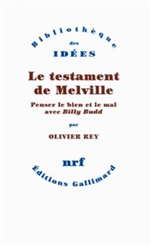 TESTAMENT DE MELVILLE (LE) : PENSER LE BIEN ET LE MAL AVEC BILLY BUDD: REY OLIVIER-DONATIE