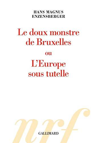 Le doux monstre de Bruxelles ou L'Europe sous tutelle - Enzensberger,Hans Magnus