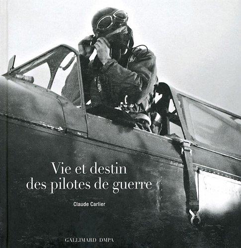 Vie et destin des pilotes de guerre: Claude Carlier