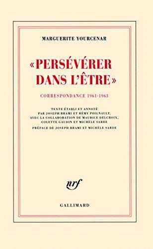 persévérer dans l'être ; correspondance 1961-1963: Marguerite Yourcenar