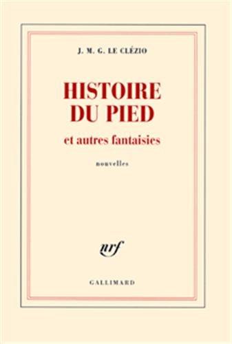 histoire du pied et autres fantaisies: Jean-Marie-Gustave Le Clézio
