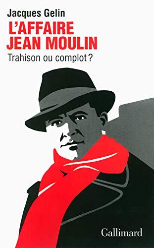 9782070139439: L'Affaire Jean Moulin: Trahison ou complot?