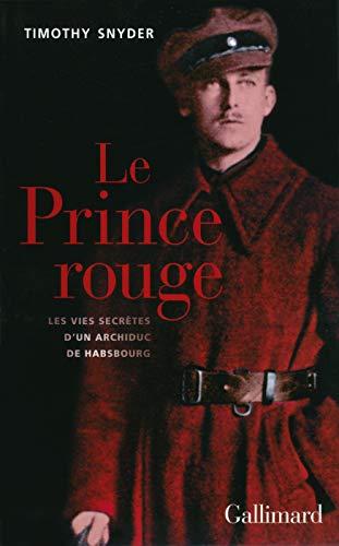 9782070139729: Le Prince rouge: Les vies secrètes d'un archiduc de Habsbourg