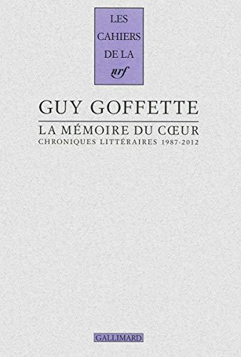 La mémoire du coeur: Chroniques littéraires (1987-2012): Guy Goffette