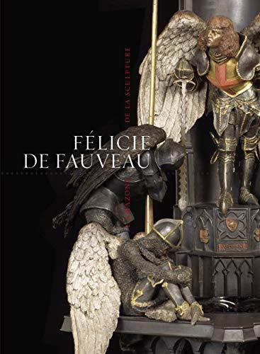 Félicie de Fauveau: L'amazone de la sculpture: Jacques De Caso, Sylvain Bellenger