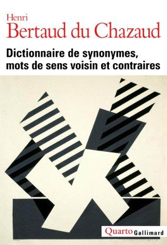Dictionnaire de synonymes, mots de sens voisin et contraires: Henri Bertaud Du Chazaud