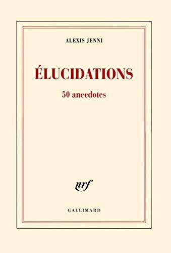 9782070142057: Élucidations: 50 anecdotes