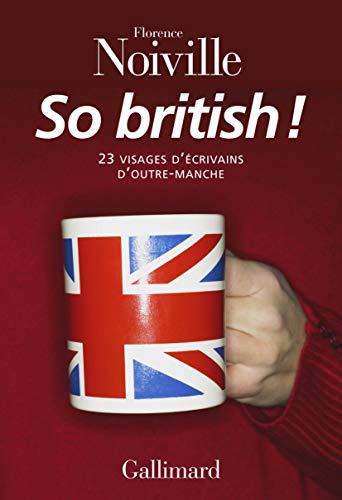 SO BRITISH : 23 VISAGES D'ÉCRIVAINS D'OUTRE-MANCHE: NOIVILLE FLORENCE