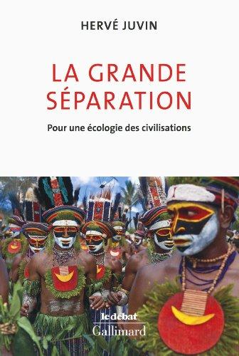 GRANDE SÉPARATION (LA) : POUR UNE ÉCOLOGIE DES CIVILISATIONS: JUVIN HERV�