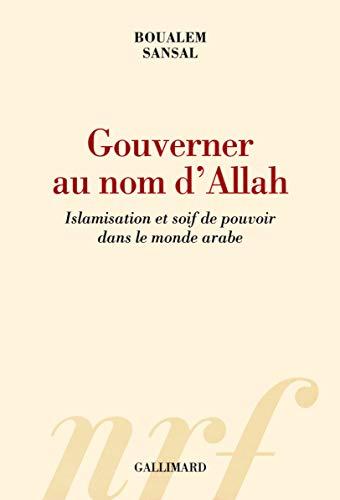 9782070142897: Gouverner au nom d'Allah: Islamisation et soif de pouvoir dans le monde arabe
