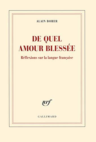 De quel amour blessée: Réflexions sur la langue française: Alain Borer