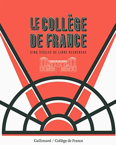 9782070147311: Le Collège de France: Cinq siècles de libre recherche