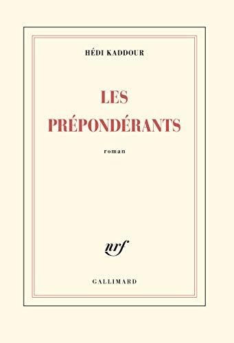 9782070149919: Les Prépondérants - Grand prix du Roman de l'Académie francaise 2015 [ Edition Blanche ] (French Edition)