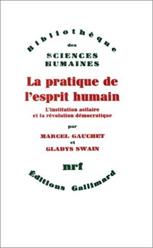 La Pratique de l'esprit humain. L'Institution asilaire et la révolution dé...