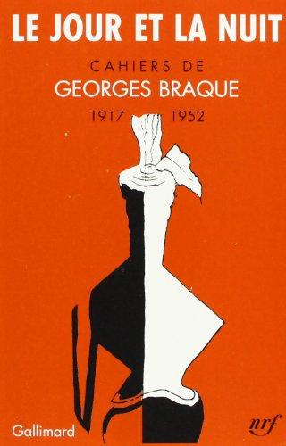 Le Jour et la Nuit : Cahiers de Georges Braque, 1917-1952 Braque, Georges