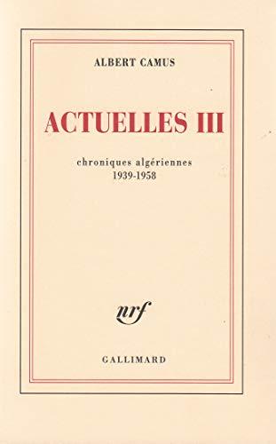9782070212170: Actuelles (Tome 3-Chroniques algériennes 1939-1958): Écrits politiques (Blanche)