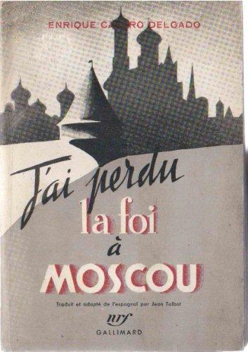J'ai perdu la foi a Moscou. Traduit: Castro Delgado, Enrique.