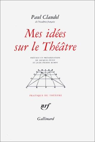 Mes idees sur le theatre (French Edition): Claudel, P.
