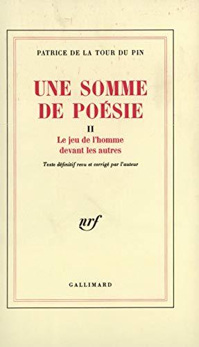 Une somme de poésie, tome 2 : Le Jeu de l'homme devant les autres: La Tour du Pin, ...
