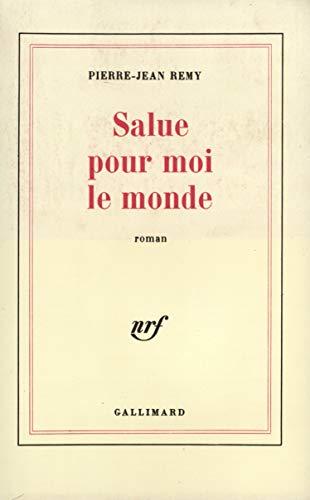 Salue Pour Moi le Monde. Roman.: Remy, Pierre-Jean