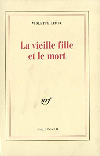 La Vieille Fille et le Mort (2070238342) by Violette Leduc