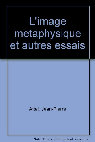 """L'IMAGE """"METAPHYSIQUE"""" ET AUTRES ESSAIS (LE CHEMIN) (9782070267781) by ATTAL, JEAN-PIERRE"""