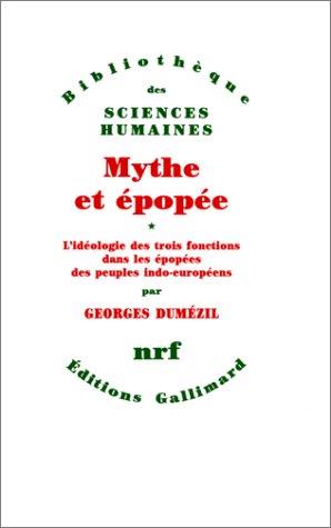 Mythe et épopée, 1 : L'idéologie des trois fonctions dans les épop...