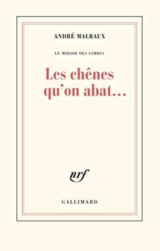 LES CHÊNES QU'ON ABAT.: MALRAUX, André (1901-1976)